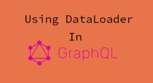 Using DataLoader in GraphQL